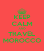 KEEP CALM AND TRAVEL MOROCCO - Personalised Poster A4 size