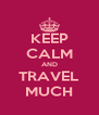 KEEP CALM AND TRAVEL MUCH - Personalised Poster A4 size