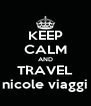 KEEP CALM AND TRAVEL nicole viaggi - Personalised Poster A4 size