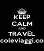 KEEP CALM AND TRAVEL nicoleviaggi.com - Personalised Poster A4 size