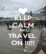 KEEP CALM AND TRAVEL  ON !!!!! - Personalised Poster A4 size
