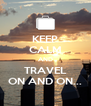 KEEP CALM AND TRAVEL ON AND ON... - Personalised Poster A4 size