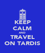 KEEP CALM AND TRAVEL ON TARDIS - Personalised Poster A4 size