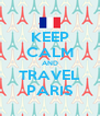 KEEP CALM AND TRAVEL PARIS - Personalised Poster A4 size