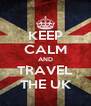 KEEP CALM AND TRAVEL THE UK - Personalised Poster A4 size