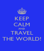 KEEP CALM AND TRAVEL THE WORLD! - Personalised Poster A4 size