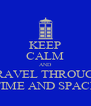 KEEP CALM AND TRAVEL THROUGH TIME AND SPACE - Personalised Poster A4 size
