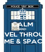 KEEP CALM AND TRAVEL THROUGH TIME & SPACE - Personalised Poster A4 size