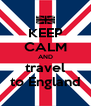 KEEP CALM AND travel to England - Personalised Poster A4 size