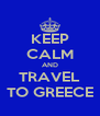 KEEP CALM AND TRAVEL TO GREECE - Personalised Poster A4 size