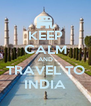 KEEP CALM AND TRAVEL TO INDIA - Personalised Poster A4 size