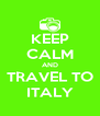 KEEP CALM AND TRAVEL TO ITALY - Personalised Poster A4 size