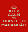 KEEP CALM AND TRAVEL TO MARANHÃO - Personalised Poster A4 size