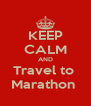 KEEP CALM AND Travel to  Marathon  - Personalised Poster A4 size