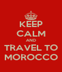 KEEP CALM AND TRAVEL TO MOROCCO - Personalised Poster A4 size