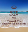 KEEP CALM AND Travel To Sharm El-Sheikh - Personalised Poster A4 size