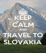 KEEP CALM AND TRAVEL TO SLOVAKIA - Personalised Poster A4 size