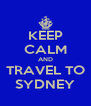 KEEP CALM AND TRAVEL TO SYDNEY - Personalised Poster A4 size