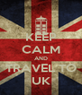 KEEP CALM AND TRAVEL TO UK - Personalised Poster A4 size
