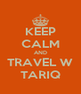 KEEP CALM AND TRAVEL W TARIQ - Personalised Poster A4 size