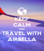 KEEP CALM AND TRAVEL WITH AIRBELLA - Personalised Poster A4 size