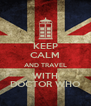 KEEP CALM AND TRAVEL WITH DOCTOR WHO - Personalised Poster A4 size