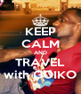 KEEP CALM AND TRAVEL with GOIKO - Personalised Poster A4 size