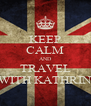 KEEP CALM AND TRAVEL WITH KATHRIN - Personalised Poster A4 size