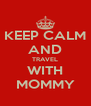 KEEP CALM AND TRAVEL WITH MOMMY - Personalised Poster A4 size