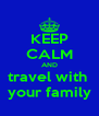 KEEP CALM AND travel with  your family - Personalised Poster A4 size