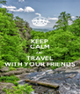 KEEP CALM AND TRAVEL WITH YOUR FRIENDS - Personalised Poster A4 size