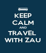 KEEP CALM AND TRAVEL  WITH ZAU - Personalised Poster A4 size