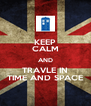 KEEP CALM AND TRAVLE IN TIME AND SPACE - Personalised Poster A4 size