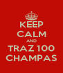 KEEP CALM AND TRAZ 100 CHAMPAS - Personalised Poster A4 size