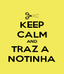 KEEP CALM AND TRAZ A  NOTINHA - Personalised Poster A4 size
