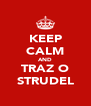 KEEP CALM AND TRAZ O STRUDEL - Personalised Poster A4 size