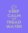 KEEP CALM AND TREAD WATER - Personalised Poster A4 size