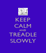 KEEP CALM AND TREADLE SLOWLY - Personalised Poster A4 size