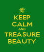KEEP CALM AND TREASURE BEAUTY - Personalised Poster A4 size