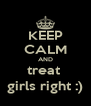 KEEP CALM AND treat  girls right :) - Personalised Poster A4 size