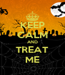 KEEP CALM AND TREAT ME - Personalised Poster A4 size