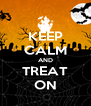 KEEP CALM AND TREAT ON - Personalised Poster A4 size