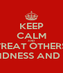 KEEP CALM AND TREAT OTHERS WITH KINDNESS AND RESPECT - Personalised Poster A4 size
