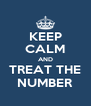 KEEP CALM AND TREAT THE NUMBER - Personalised Poster A4 size
