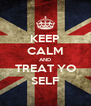 KEEP CALM AND TREAT YO SELF - Personalised Poster A4 size