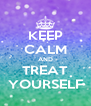 KEEP CALM AND TREAT YOURSELF - Personalised Poster A4 size