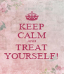KEEP CALM AND TREAT YOURSELF! - Personalised Poster A4 size
