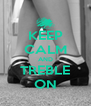 KEEP CALM AND TREBLE ON - Personalised Poster A4 size