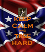 KEEP CALM AND TREE HARD - Personalised Poster A4 size