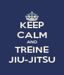 KEEP CALM AND TREINE JIU-JITSU - Personalised Poster A4 size